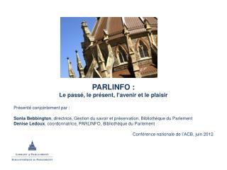 PARLINFO : Le passé, le présent, l'avenir et le plaisir Présenté conjointement par :