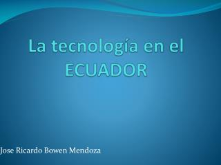 La  tecnología  en el ECUADOR