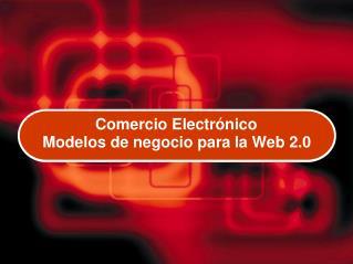 Comercio Electrónico Modelos de negocio para la Web  2.0