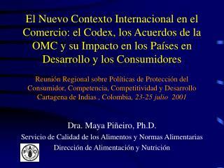 Dra. Maya Piñeiro, Ph.D. Servicio de Calidad de los Alimentos y Normas Alimentarias