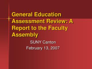 General Education Assessment Review: A Report to the Faculty Assembly