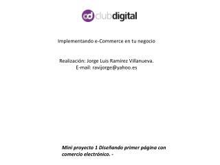 Implementando e-Commerce en tu  negocio Realización: Jorge Luis Ramírez Villanueva.