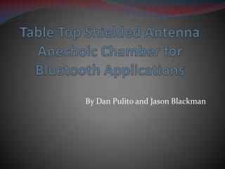 Table Top Shielded Antenna Anechoic Chamber for Bluetooth Applications