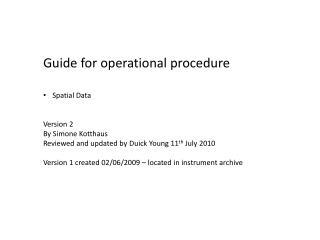 Guide for operational procedure Spatial Data Version 2 B y  Simone Kotthaus