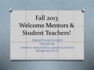 Fall  2013 Welcome Mentors & Student Teachers!