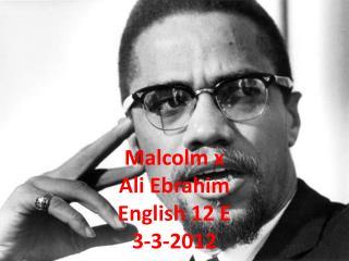 Malcolm x A li  Ebrahim English 12 E 3-3-2012