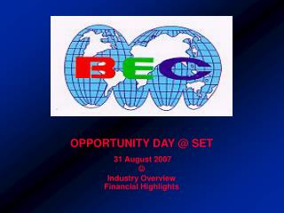 OPPORTUNITY DAY @ SET  31 August 2007  Industry Overview Financial Highlights