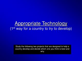 Appropriate Technology (1 st  way for a country to try to develop)