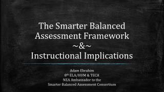 The Smarter Balanced Assessment Framework  ~ &~ Instructional Implications