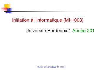 Initiation à l'informatique (MI-1003) Université Bordeaux 1  Année 2011-2012, Licence semestre 1
