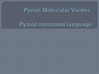 Pymol  Molecular Viewer: Pymol command language