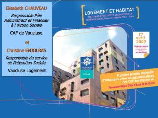 Elisabeth CHAUVEAU Responsable Pôle Administratif et Financier à l'Action Sociale CAF de Vaucluse