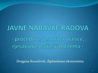 JAVNE NABAVKE RADOVA - procedure,  uslovi za učešće, rješavanje najčešćih dilema -