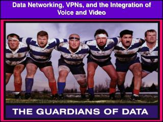Data Networking, VPNs, and the Integration of Voice and Video
