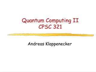 Quantum Computing II CPSC 321