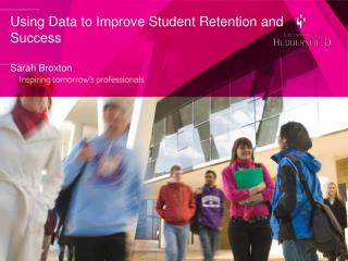 Using  Data to Improve Student Retention and Success Sarah Broxton