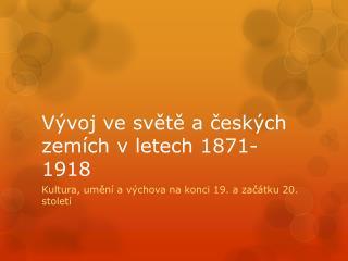 Vývoj ve světě a českých zemích v letech 1871-1918