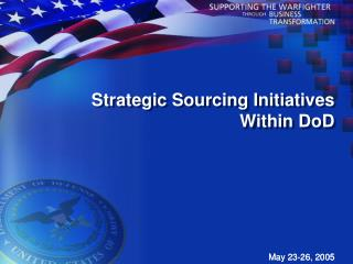 Strategic Sourcing Initiatives  Within DoD