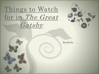 Things to Watch for in  The Great Gatsby