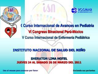 INSTITUTO NACIONAL DE SALUD DEL NIÑO SHERATON LIMA HOTEL JUEVES 24 AL SÁBADO 26 DE MARZO DEL 2011