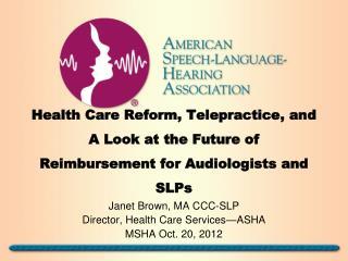 Janet Brown, MA CCC-SLP Director, Health Care Services—ASHA M SHA Oct. 20, 2012