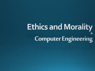 Ethics and Morality in Computer Engineering