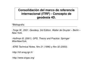 Consolidación del marco de referencia internacional (ITRF) - Concepto de geodesia 4D.
