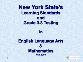 New York State s Learning Standards and Grade 3-8 Testing   in   English Language Arts    Mathematics Fall 2004