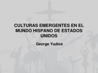 CULTURAS EMERGENTES EN EL MUNDO HISPANO DE ESTADOS UNIDOS