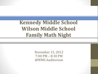 November  15, 2012 7: 00 PM  – 8:30  PM @WMS Auditorium