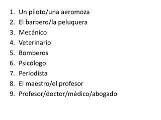 Un piloto/una aeromoza El barbero/la peluquera Mecánico Veterinario Bomberos Psicólogo Periodista