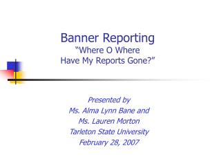 "Banner Reporting ""Where O Where  Have My Reports Gone?"""
