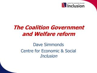 The Coalition Government and Welfare reform