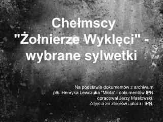"""Chełmscy  """"Żołnierze Wyklęci"""" - wybrane sylwetki"""