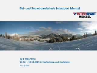 SK 1 2009/2010  27.12. – 30.12.2009 in  Hochkössen  und Hochfügen