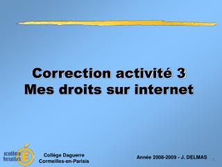 Correction activité 3 Mes droits sur internet
