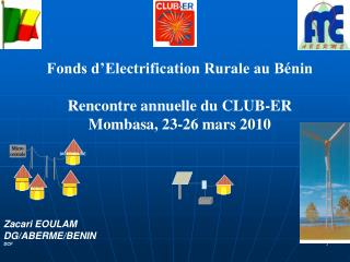 Fonds d'Electrification Rurale au Bénin Rencontre annuelle du CLUB-ER Mombasa, 23-26 mars 2010