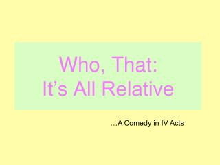 Who, That: It's All Relative