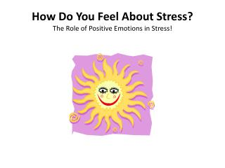 How Do You Feel About Stress? The Role of Positive Emotions in Stress!
