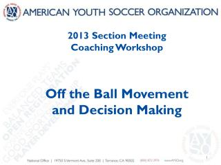 2013 Section Meeting Coaching Workshop Off the Ball Movement and Decision Making