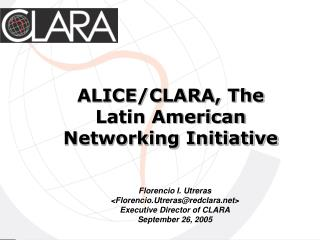 ALICE/CLARA, The   Latin American Networking Initiative
