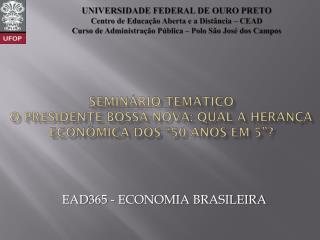 """SEMINÁRIO TEMÁTICO O PRESIDENTE BOSSA-NOVA: QUAL  A HERANÇA  ECONÔMICA DOS """"50 ANOS EM 5 """"?"""