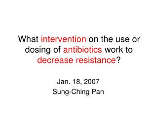 What  intervention  on the  use or dosing of  antibiotics work  to  decrease resistance ?