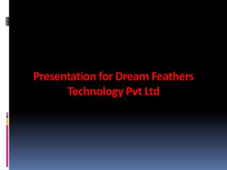 Presentation for Dream Feathers Technology  Pvt  Ltd