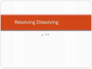 Resolving Dissolving