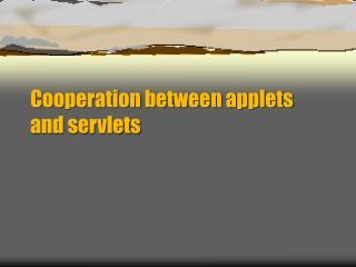 Cooperation between  applets  and  servlets