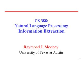 CS 388:  Natural Language Processing: Information Extraction