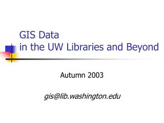 GIS Data  in the UW Libraries and Beyond