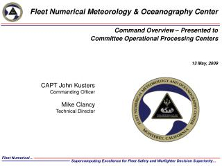 CAPT John Kusters Commanding Officer Mike Clancy Technical Director