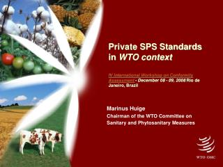 Marinus Huige Chairman of the WTO Committee on  		            	Sanitary and Phytosanitary Measures